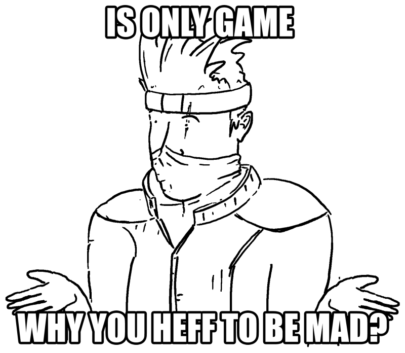 My reaction when anyone complains about people playing a video game.